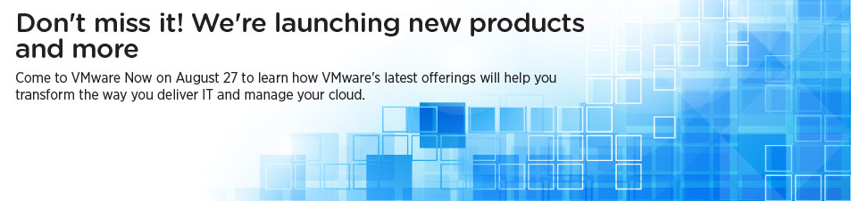 VMware Now: Something big is about to happen... August 27th, 8:40 a.m. PDT, right here on VMware NOW.