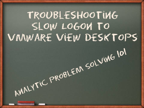 Analytic Trouble Shooting for View Desktops Chalk Board