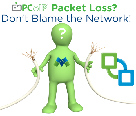 Pcoip Packet Loss Don T Blame The Network Vmtoday